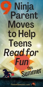 9 Ninja Parent Moves to Help Teens Read for Fun this Summer
